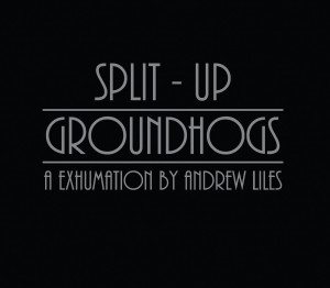 Groundhogs Split Up – A Exhumation By Andrew Liles